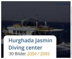 Hurghada Jasmin Diving center 30 Bilder 2004 / 2005
